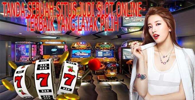 Tanda Sebuah Situs Judi Slot Online Terbaik yang Layak Pilih