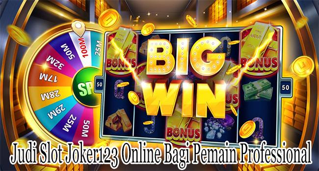 Judi Slot Joker123 Online Bagi Pemain Professional