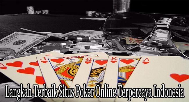 Langkah Terbaik Situs Poker Online Terpercaya Indonesia