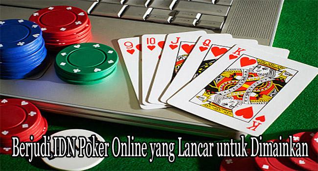 Berjudi IDN Poker Online yang Lancar untuk Dimainkan